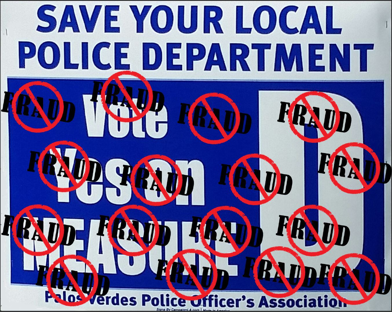 Illegally Placed Parkway Lawn Signs promulgated by PVEPD group headed by Sergeant Steve Barber: despite Barber's questionable efforts to gather resident accomplices, PVE voters turned out in 33-year record high numbers to vote down Measure D, saving taxpayers $70-90 million.