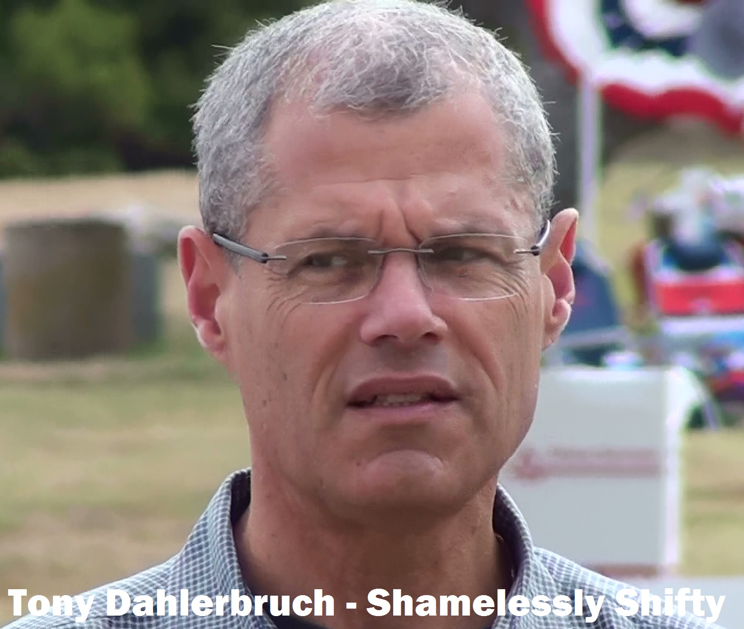 Tony Dahlerbruch - a shifty, corrupt politician not to be trusted to respect law or codes of honor