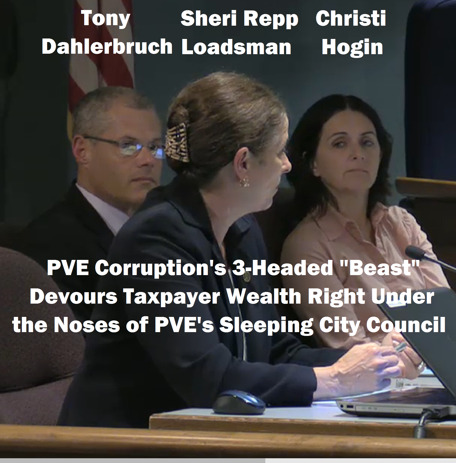 "Dahlerbruch/Repp-Loadsman-Hogin: All three PVE officials, who take well over a half a million dollars out of PVE into their compensated pockets, publicly supported the illegal or invalid sale of PVE Parkland to a private citizen. Dahlerbuch in merely his first year both approved of PVEPD misconduct as being done in ""good faith"" and approved Repp Loadsman's predecessor Allan Rigg to fraudulently mislabel a PVE property line after Mike Ross negligently approved a plan modification"