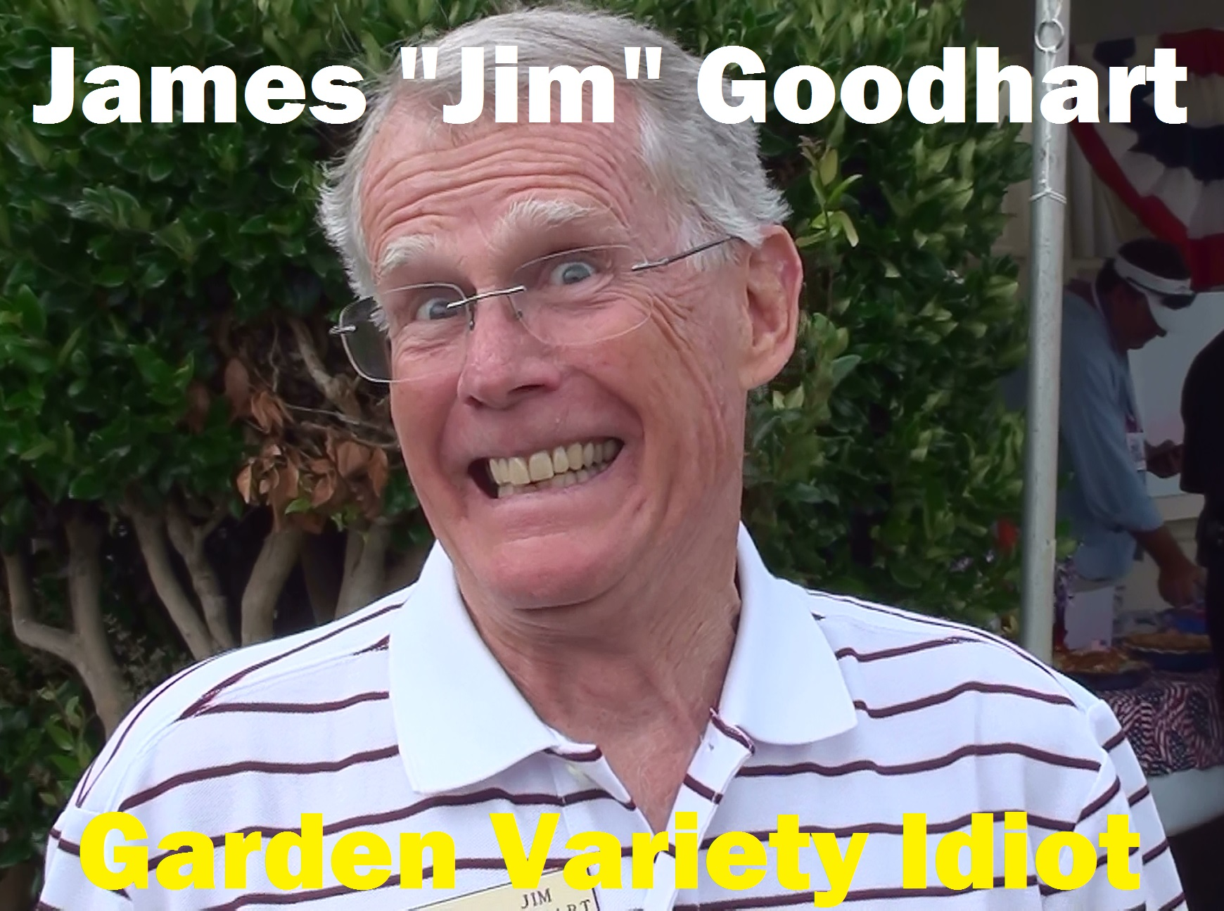 Jim Goodhart - dangerous combination of idiocy and bad dental hygiene
