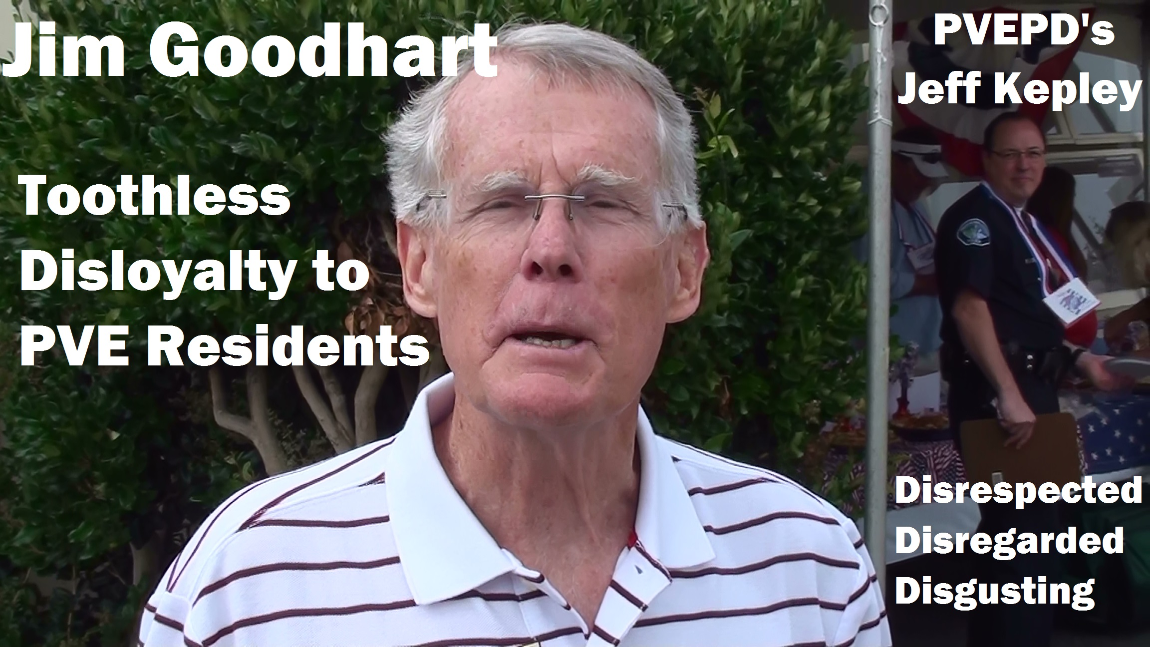 Jim Goodhart: Making sure that 99% of your property taxes gets squandered on Jeff Kepley's overstaffed and overpaid mod squad