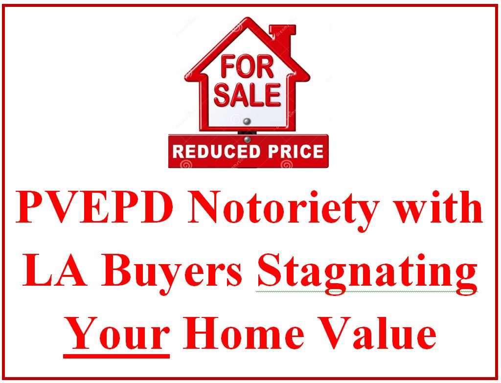 Lunada Bay Boys/PVEPD Non-enforcement & City's REPEATED Attempts to Tax Properties Is Depreciating Attractiveness of PVE vs. Other South Bay Cities: while other LA County home values skyrocket, interest in PVE homes remains tepid